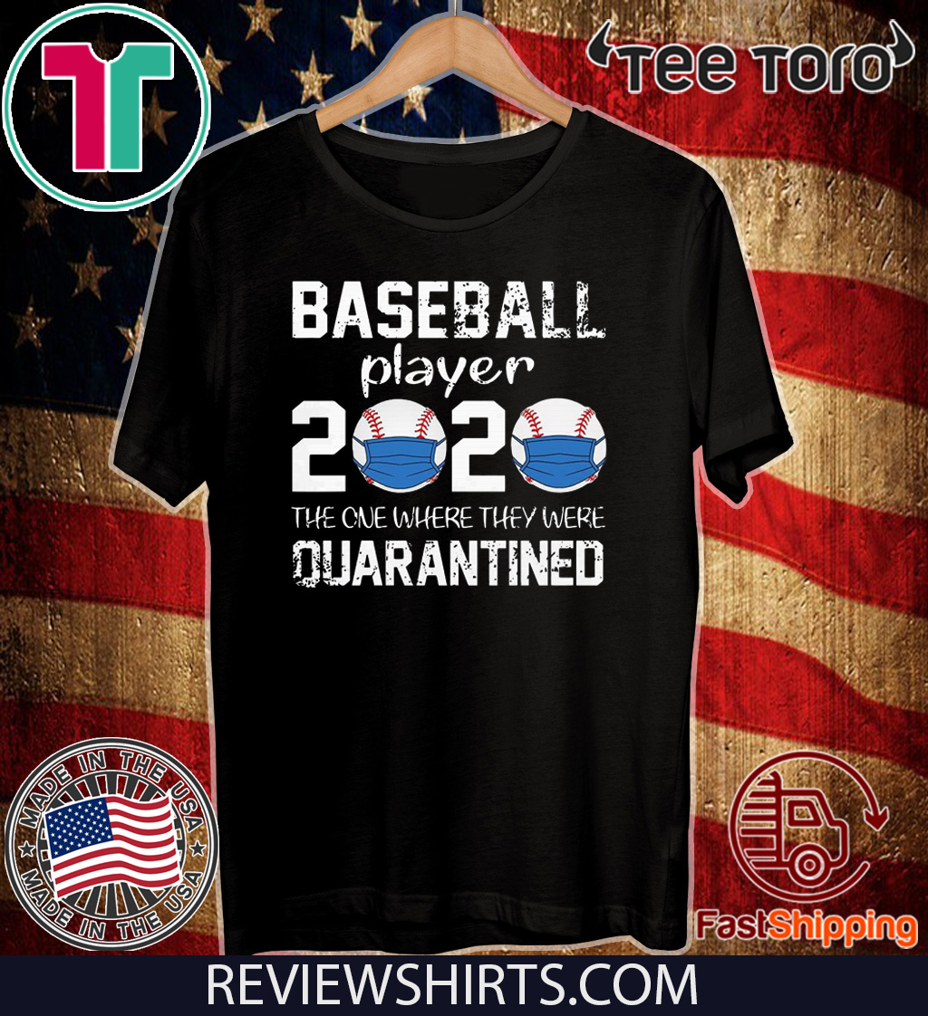 Baseball player 2020 the one where we were quarantined For T-Shirt