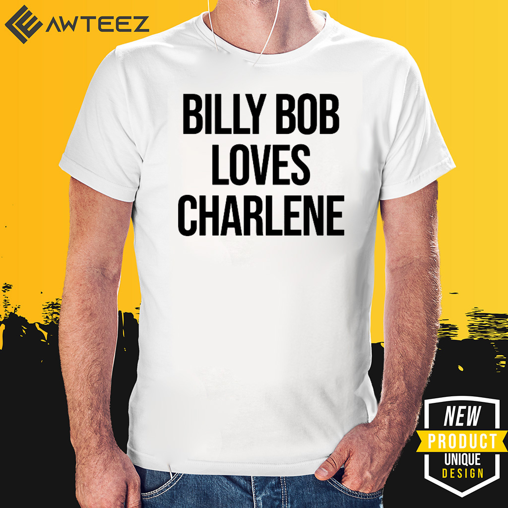 Billy Bob Loves Charlene Shirt - Limited Edition