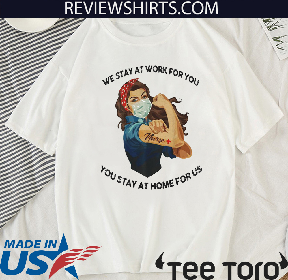 STRONG WOMAN TATTOOS NURSE WE STAY AT WORK FOR YOU YOU STAY AT HOME FOR US COVID-19 FOR T-SHIRT