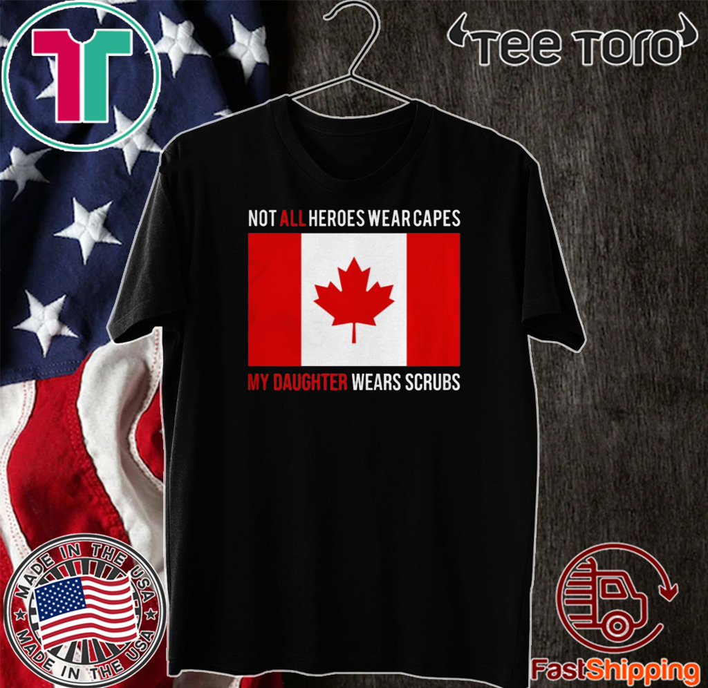 Canada flag not all heroes wear capes my daughter wears scrubs For T-Shirt
