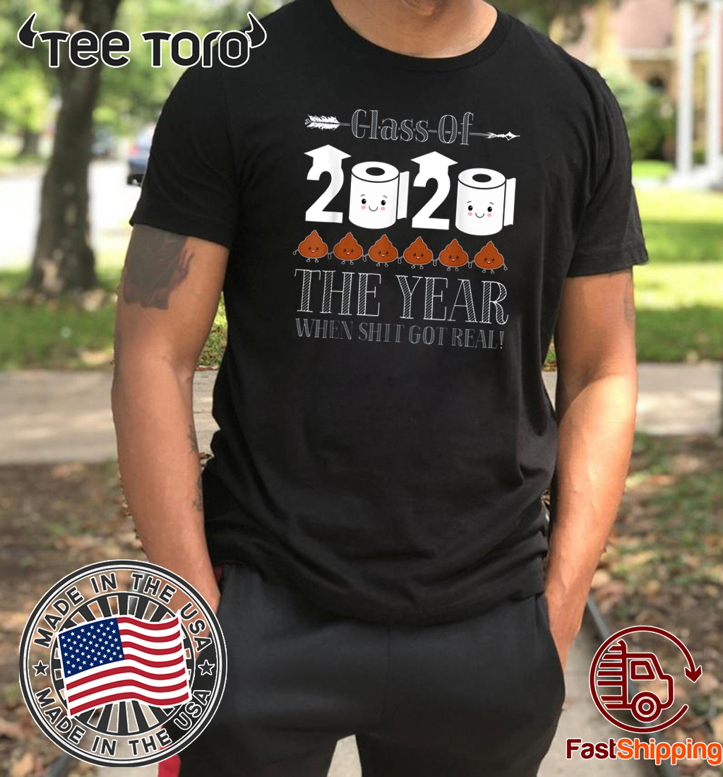 Class Of 2020 The Year Shit Got Real For 2020 T-Shirt