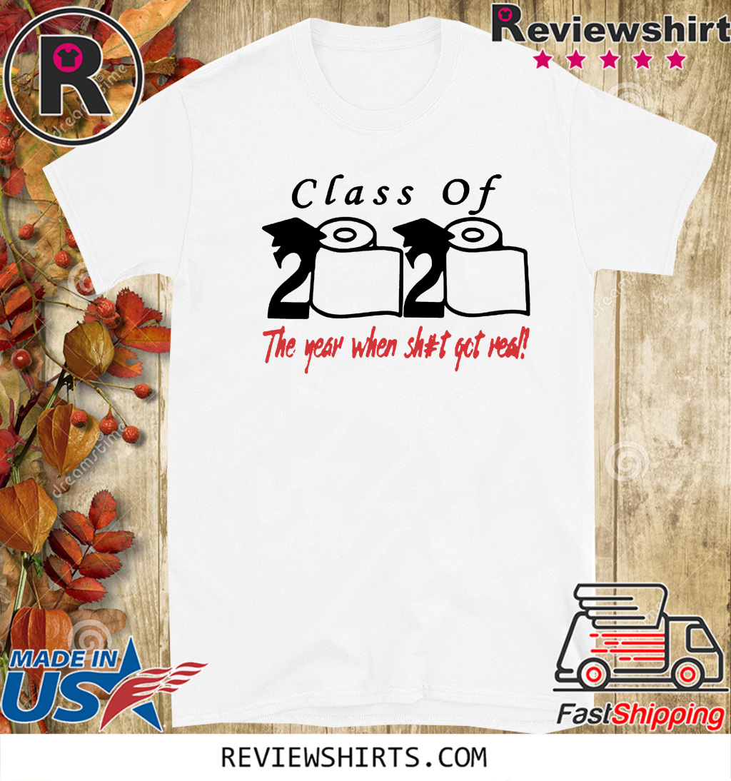 Class of 2020 The year when shit got real Unisex T-Shirt