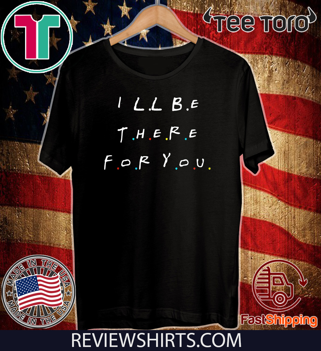 I will Be There For You T-Shirt