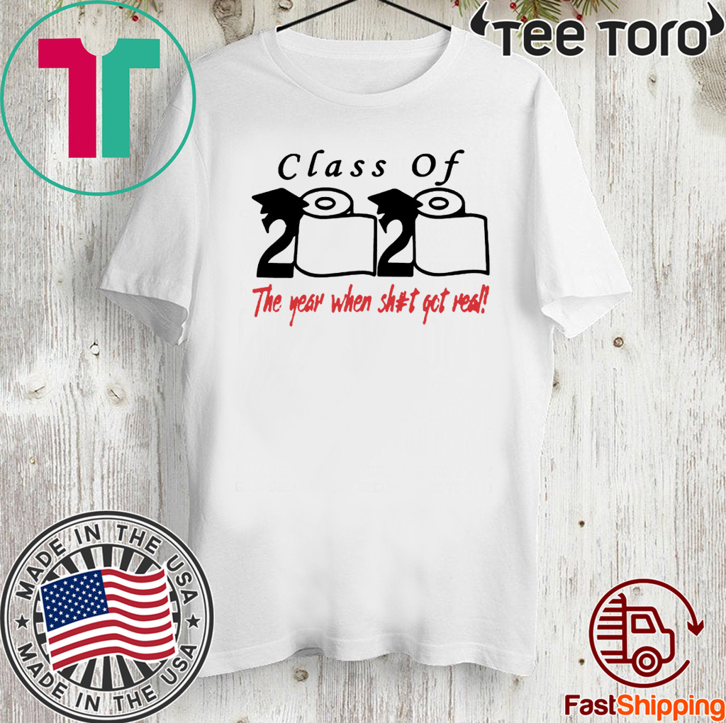 Toilet paper Class of 2020 the year when shit got real Shirt - Officie Tee