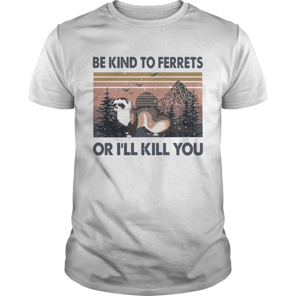Be Kind To Ferrets Or Ill Kill You Vintage  Unisex