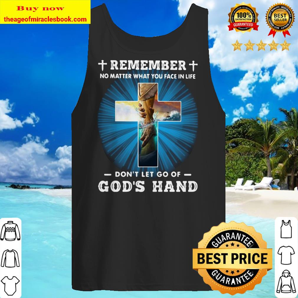 Jesus Remember no matter you fae in life don't let go of god's hand Tank top