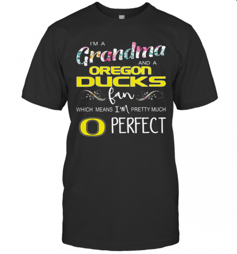 Floral I'M A Grandma And A Oregon Ducks Fan Which Means I'M Perfect T-Shirt Classic Men's T-shirt